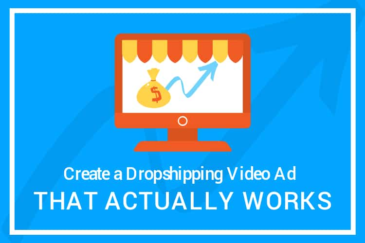 guide to making top notch video ads for dropshipping.
