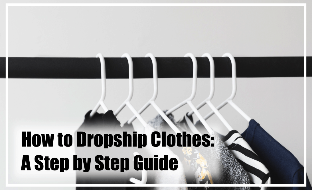 our step by step guide to dropshipping clothes.