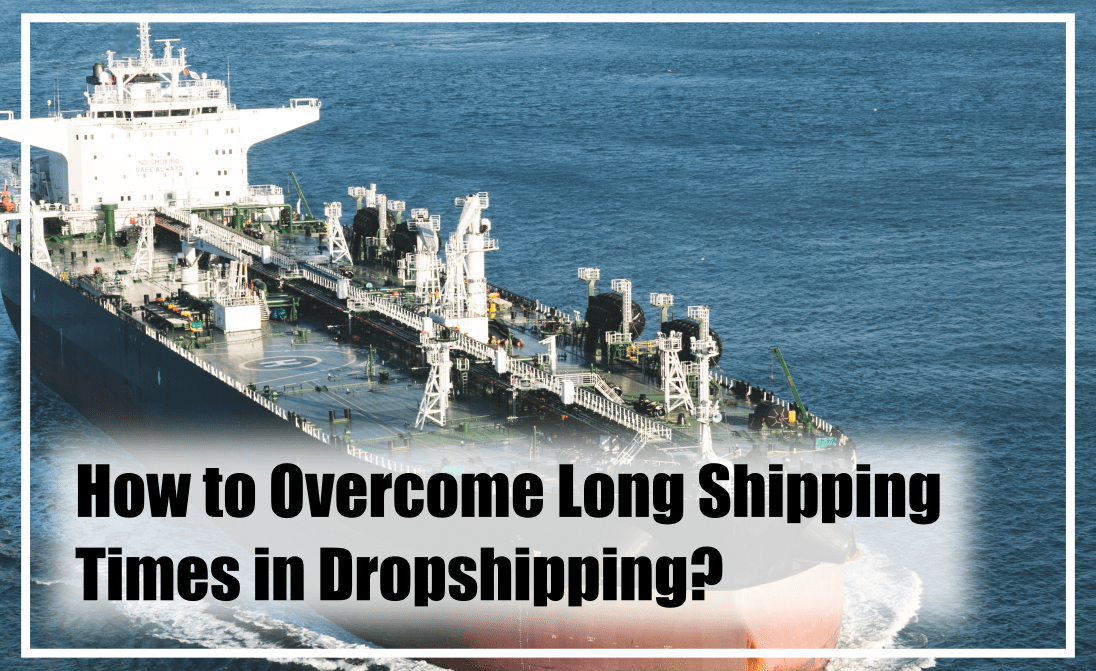 As a dropshipper you need to learn how to deal with long shipping times.