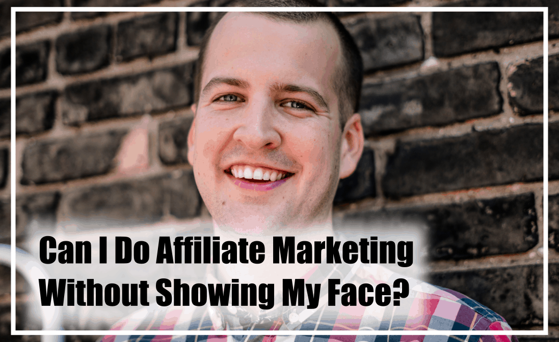 how to do affiliate marketing without showing your face.